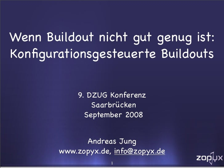 Wenn Buildout nicht gut genug ist: Konfigurationsgesteuerte Buildouts               9. DZUG Konferenz                 Saarb...