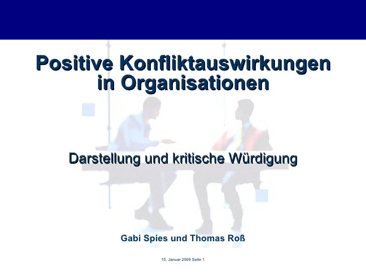 Positive Konfliktauswirkungen in Organisationen Darstellung und kritische Würdigung Gabi Spies und Thomas Roß 15. Januar 2...
