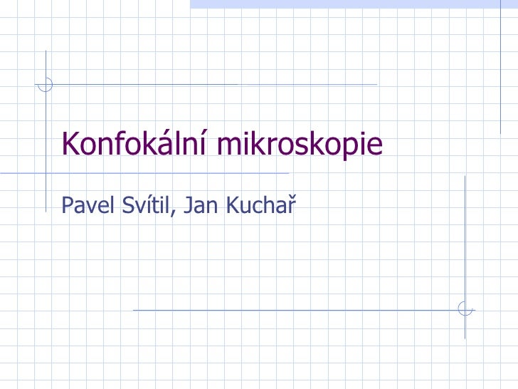 Konfokální mikroskopie Pavel Svítil, Jan Kuchař