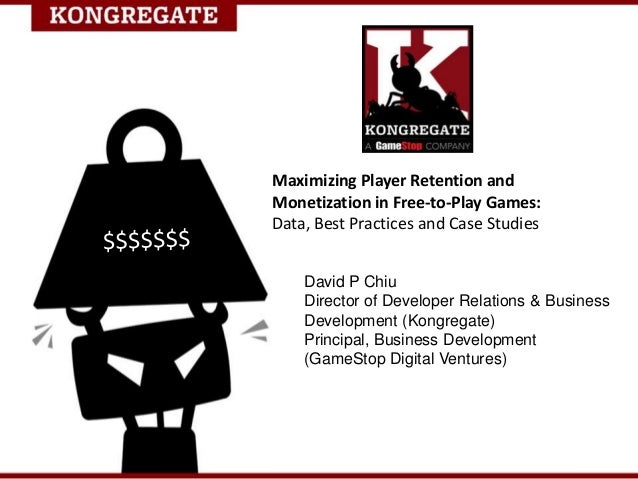 Maximizing Player Retention and Monetization in Free-to-Play Games: Data, Best Practices and Case Studies David P Chiu Dir...
