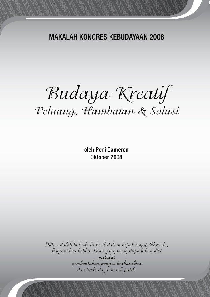 MAKALAH KONGRES KEBUDAYAAN 2008      Budaya Kreatif Peluang, Hambatan & Solusi                    oleh Peni Cameron       ...