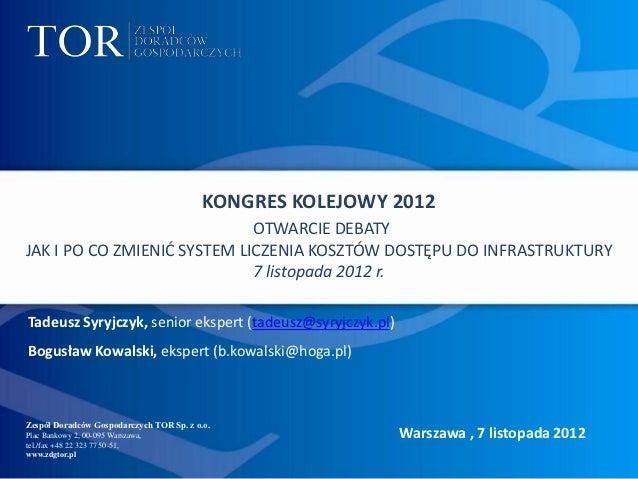 KONGRES KOLEJOWY 2012                             OTWARCIE DEBATYJAK I PO CO ZMIENIĆ SYSTEM LICZENIA KOSZTÓW DOSTĘPU DO IN...