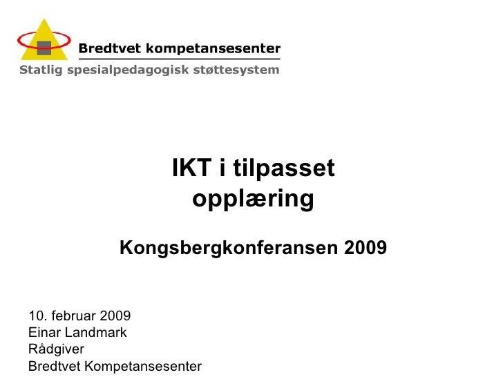 IKT i tilpasset opplæring Kongsbergkonferansen 2009 10. februar 2009 Einar Landmark Rådgiver Bredtvet Kompetansesenter