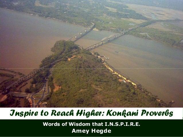 Inspire to Reach Higher: Konkani Proverbs        Words of Wisdom that I.N.S.P.I.R.E.                  Amey Hegde