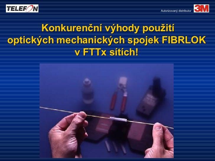 Konkurenční výhody použití optických mechanických spojek FIBRLOK  v FTTx sítích!  Autorizovaný distributor