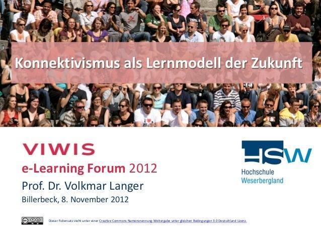 Konnektivismus als Lernmodell der Zukunft e-Learning Forum 2012 Prof. Dr. Volkmar Langer Billerbeck, 8. November 2012     ...