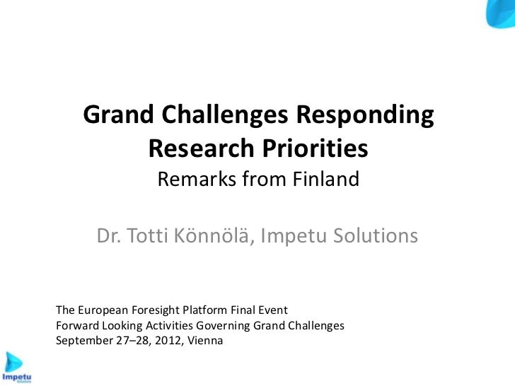 Grand Challenges Responding         Research Priorities                  Remarks from Finland       Dr. Totti Könnölä, Imp...
