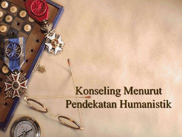 Konseling MenurutPendekatan Humanistik
