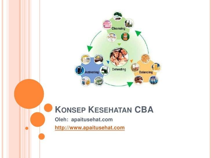 KonsepKesehatan CBA<br />Oleh:  apaitusehat.com<br />http://www.apaitusehat.com<br />