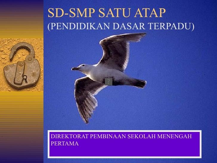 SD-SMP SATU ATAP (PENDIDIKAN DASAR TERPADU) DIREKTORAT PEMBINAAN SEKOLAH MENENGAH PERTAMA