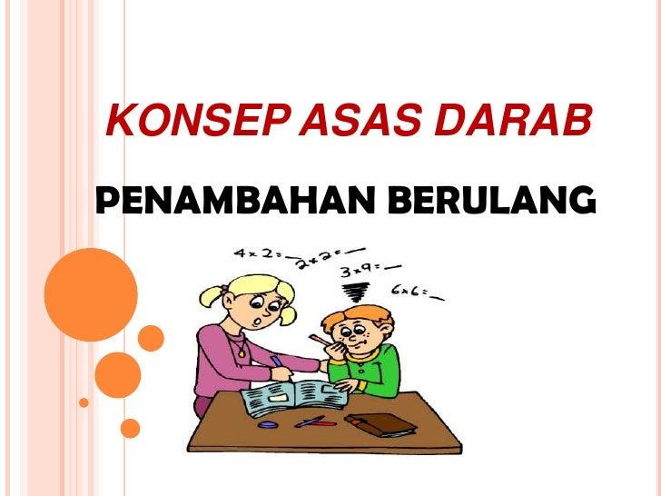 KONSEP ASAS DARAB<br />PENAMBAHAN BERULANG<br />