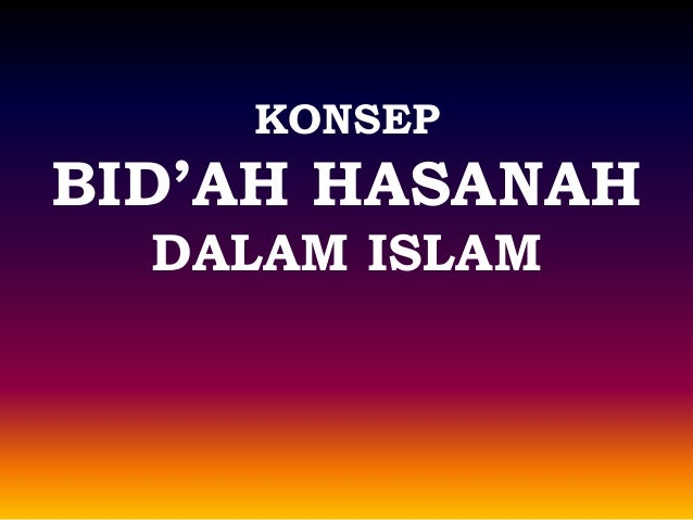 Konsep dan Dalil tentang bid'ah hasanah
