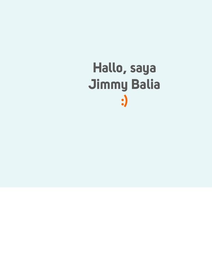 Hallo, sayaJimmy Balia      :)