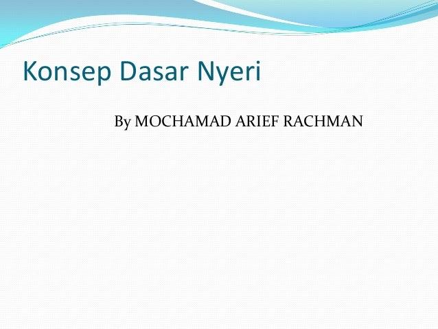 Konsep Dasar Nyeri      By MOCHAMAD ARIEF RACHMAN