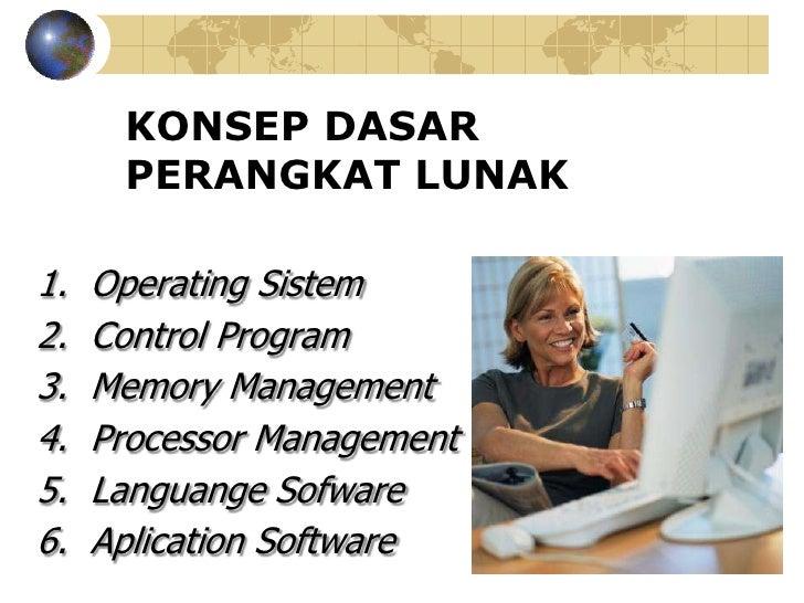 KONSEP DASAR      PERANGKAT LUNAK1.   Operating Sistem2.   Control Program3.   Memory Management4.   Processor Management5...