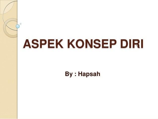 ASPEK KONSEP DIRI     By : Hapsah