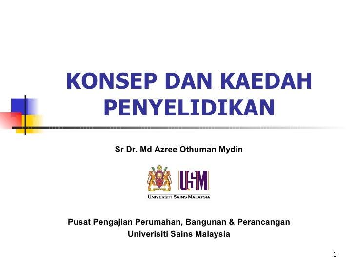 KONSEP DAN KAEDAH  PENYELIDIKAN          Sr Dr. Md Azree Othuman MydinPusat Pengajian Perumahan, Bangunan & Perancangan   ...