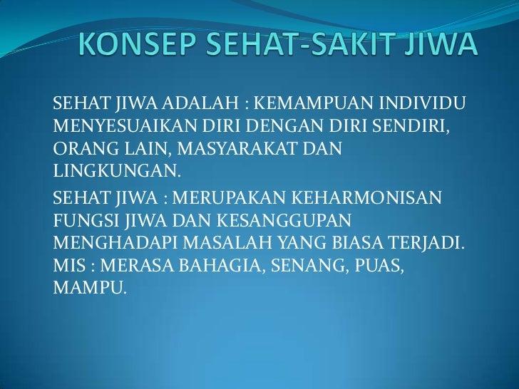 SEHAT JIWA ADALAH : KEMAMPUAN INDIVIDUMENYESUAIKAN DIRI DENGAN DIRI SENDIRI,ORANG LAIN, MASYARAKAT DANLINGKUNGAN.SEHAT JIW...