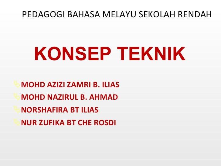 PEDAGOGI BAHASA MELAYU SEKOLAH RENDAH <ul><li>KONSEP TEKNIK </li></ul><ul><li>MOHD AZIZI ZAMRI B. ILIAS </li></ul><ul><li>...
