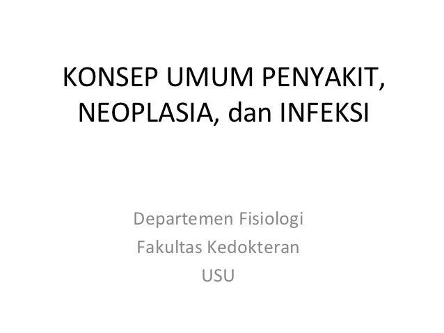 KONSEP UMUM PENYAKIT, NEOPLASIA, dan INFEKSI     Departemen Fisiologi     Fakultas Kedokteran             USU
