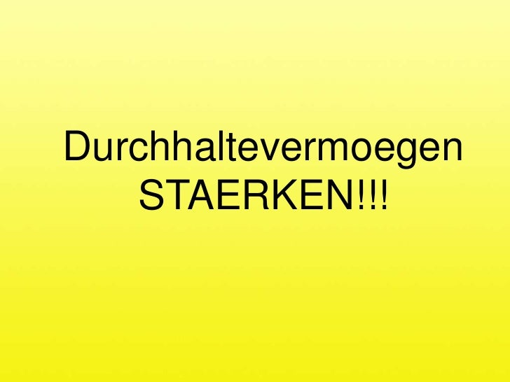Durchhaltevermoegen STAERKEN!!!<br />
