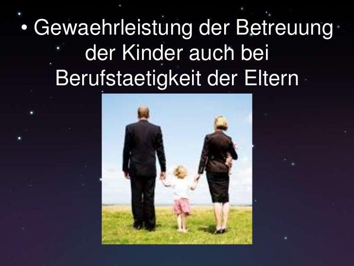 • Gewaehrleistungder Betreuung der Kinder auch beiBerufstaetigkeitder Eltern<br />