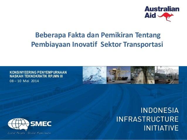 Beberapa Fakta dan Pemikiran Tentang Pembiayaan Inovatif Sektor Transportasi KONSINYEERING PENYEMPURNAAN NASKAH TEKNOKRATI...