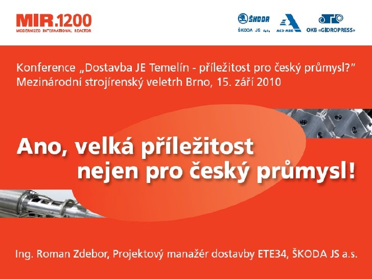 Na otázku v názvu této konference odpovídám pětkrát ANO     ANO    Dostavba Temelína je příležitostí pro český průmysl   A...