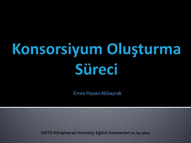 Emre Hasan AkbayrakODTÜ Kütüphanesi Hizmetiçi Eğitim Seminerleri 21.04.2011