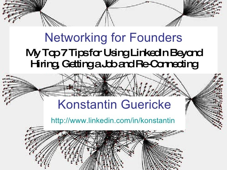 Networking for Founders   My Top 7 Tips for Using LinkedIn Beyond Hiring, Getting a Job and Re-Connecting Konstantin Gueri...
