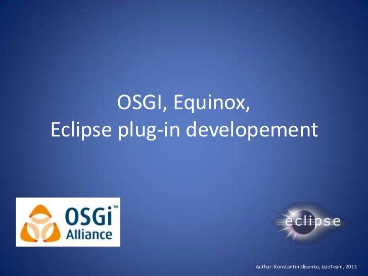 OSGI, Equinox, Eclipse plug-in developement<br />Author: Konstantin Slisenko, JazzTeam, 2011<br />
