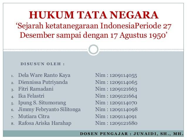 """HUKUM TATA NEGARA     """"Sejarah ketatanegaraan IndonesiaPeriode 27      Desember sampai dengan 17 Agustus 1950""""      DISUSU..."""