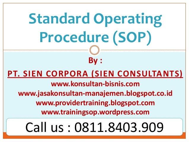 Standard Operating Procedure (SOP) By : PT. SIEN CORPORA (SIEN CONSULTANTS) www.konsultan-bisnis.com www.jasakonsultan-man...