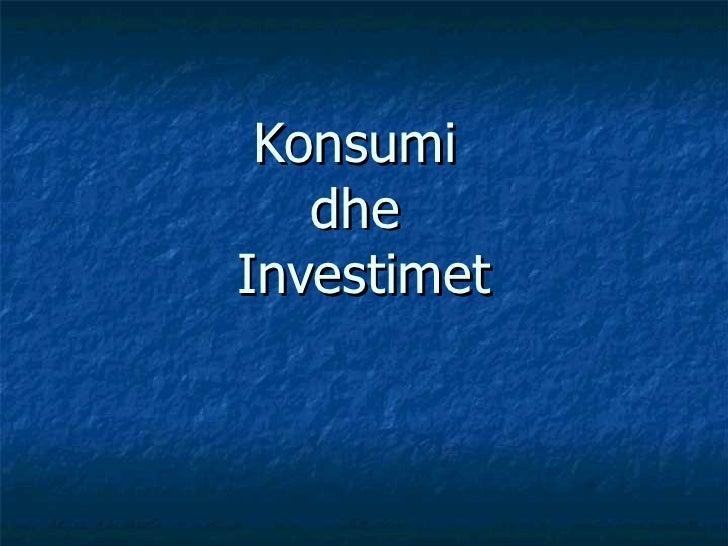 Konsumi  dhe  Investimet
