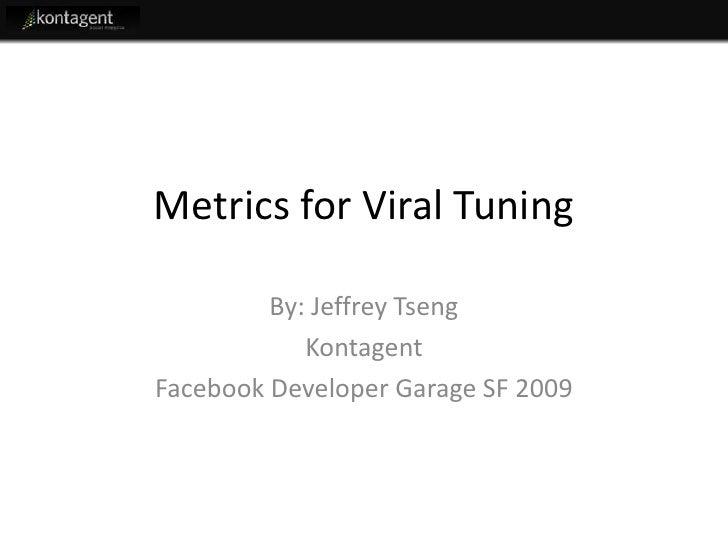 Metrics for Viral Tuning           By: Jeffrey Tseng             Kontagent Facebook Developer Garage SF 2009