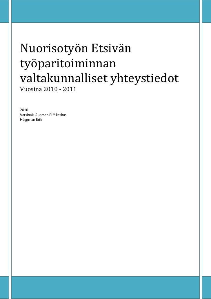 Nuorisotyön Etsiväntyöparitoiminnanvaltakunnalliset yhteystiedotVuosina 2010 - 20112010Varsinais-Suomen ELY-keskusHäggman ...