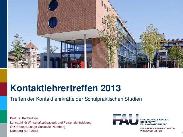 Kontaktlehrertreffen 2013 Treffen der Kontaktlehrkräfte der Schulpraktischen Studien Prof. Dr. Karl Wilbers Lehrstuhl für ...