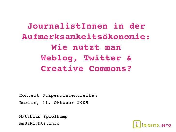 JournalistInnen in der  Aufmerksamkeitsökonomie:        Wie nutzt man      Weblog, Twitter &      Creative Commons?  Konte...