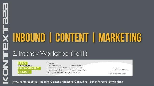 KONTEXTB2B inbound | Content | Marketing KONTEXTB2B 2. Intensiv Workshop (Teil1) www.kontextb2b.de |Inbound Content Marke...