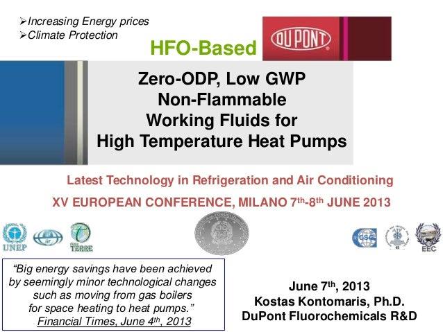 Zero-ODP, Low GWPNon-FlammableWorking Fluids forHigh Temperature Heat PumpsJune 7th, 2013Kostas Kontomaris, Ph.D.DuPont Fl...