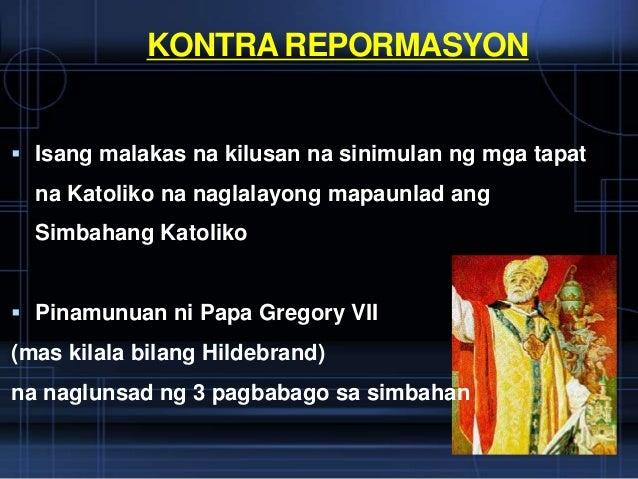 KONTRA REPORMASYON Isang malakas na kilusan na sinimulan ng mga tapat  na Katoliko na naglalayong mapaunlad ang  Simbahan...