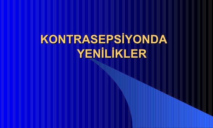 Kontrasepsiyonda Yenilikler - www.jinekolojivegebelik.com