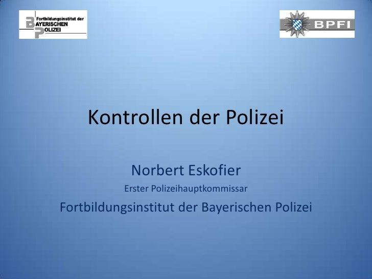 Kontrollen der Polizei            Norbert Eskofier           Erster PolizeihauptkommissarFortbildungsinstitut der Bayerisc...