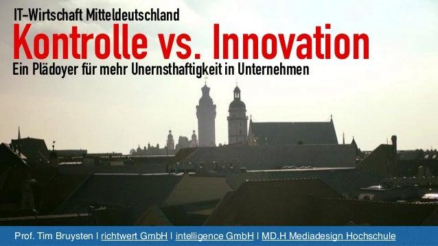 Kontrolle vs. Innovation Prof. Tim Bruysten   richtwert GmbH   intelligence GmbH  MD.H Mediadesign Hochschule Ein Plädoye...