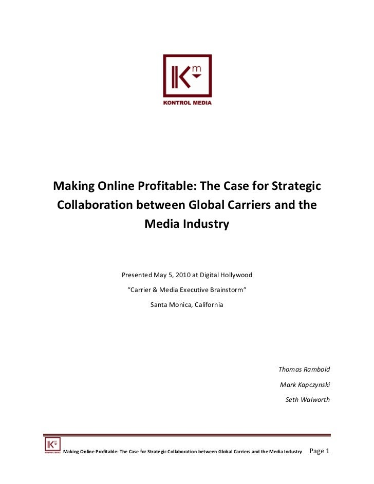 Making Online Profitable: The Case for Strategic Collaboration between Global Carriers and the                Media Indust...