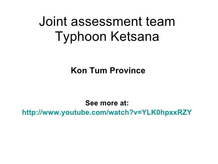 Joint assessment team Typhoon Ketsana Kon Tum Province See more at:  http://www.youtube.com/watch?v=YLK0hpxxRZY