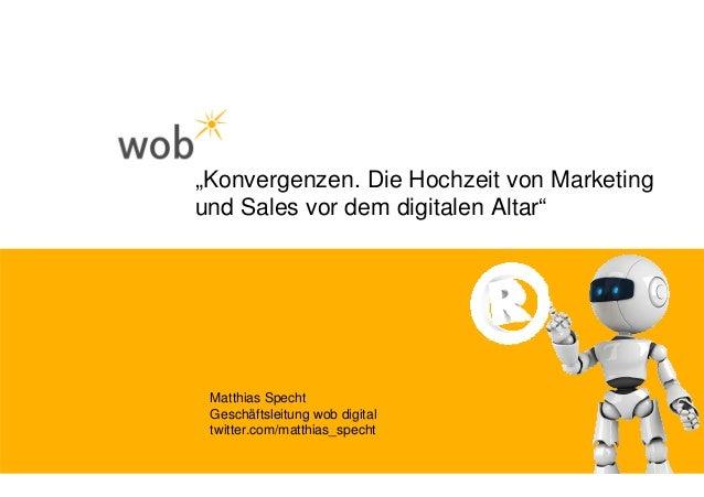 """""""Konvergenzen. Die Hochzeit von Marketing und Sales vor dem digitalen Altar""""      Matthias Specht  Geschäftsleitung wob di..."""