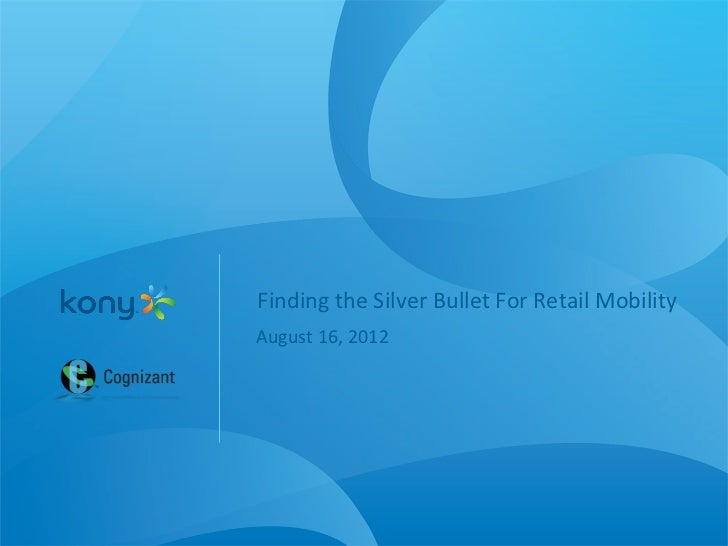 Finding the Silver Bullet For Retail Mobility August 16, 2012