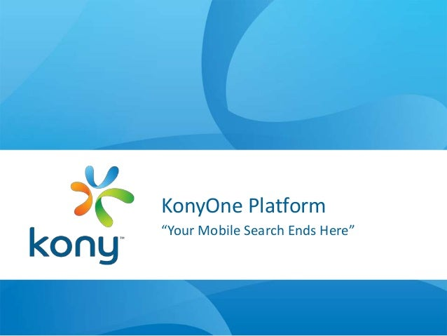"KonyOne Platform""Your Mobile Search Ends Here"""