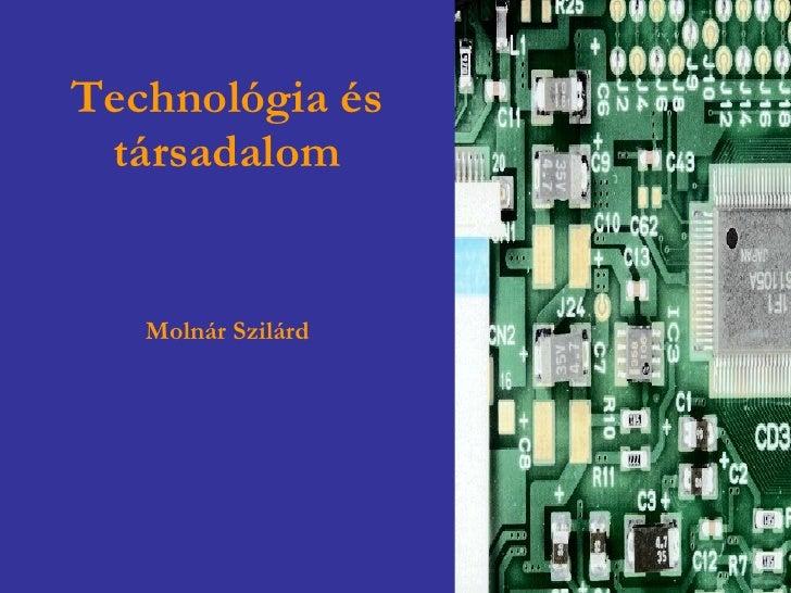Technológia és társadalom Molnár Szilárd